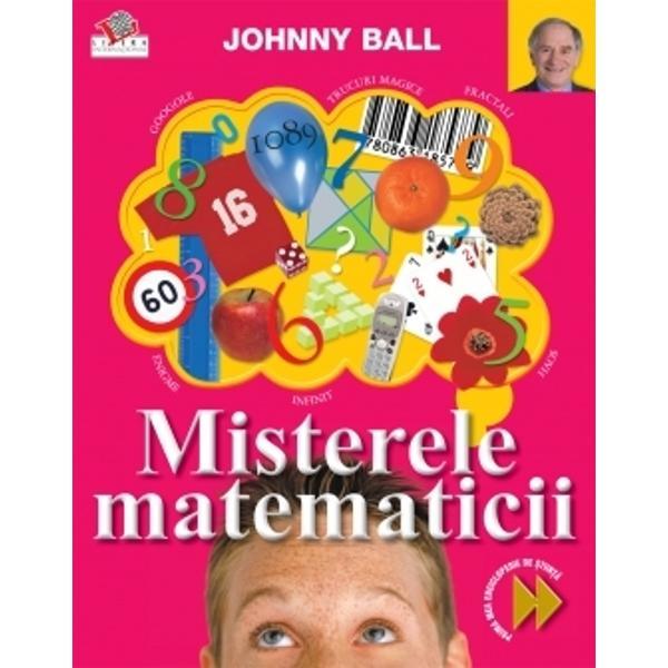 Misterele matematiciieste o fascinant&259; incursiune în lumea numerelor prin intermediul enigmelor trucurilor magice &537;i al ghicitorilor matematice Înso&539;e&537;te-l pe Johnny Ball într-o c&259;l&259;torie plin&259; de informa&539;ii incredibile din ciudata &537;i fascinanta lume a numerelor Te va purta c&259;tre infinit în sensul lui matematic &537;i dincolo de el