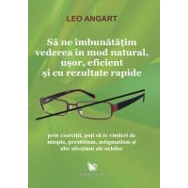 Exersati-va&131; capacitatea de a vedea   simplu eficient cu rezultate rapideAceasta&131; carte cuprinde texte si exercitii de vedere pe care le puteti folosi singuri pentru a va&131; verifica starea ochilor si pentru a o imbuna&131;ta&131;ti Exercitiile de Antrenare a Ochilor propuse de Leo Angart sunt eficiente pentruMiopie   incapacitatea de a vedea la distanta&131;Astigmatism   anomalia curburii corneei Presbitism   nevoia de ochelari pentru cititCoordonare   cand ochii