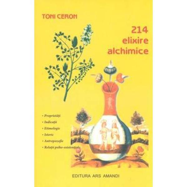 """214 elixire alchimice"""" aparuta sub imboldul lui Toni Ceron si al discretei sale echipe de """"Lucratori"""" nu se vrea a fi doar o carte in plus in domeniul """"medicinelor naturiste"""" sau al unei prea moderne fitoterapiiAcest manual este inainte de toate un instrument de munca ferm orientat catre abordarea"""