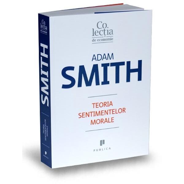 Celebru pentruAvu&539;ia na&539;iunilor tratatul s&259;u consacrat economiei de pia&539;&259; Adam Smith a fost considerat mult timp un promotor de frunte al egoismului Dar în prima sa carteTeoria sentimentelor morale el a cercetat reversul interesului economic egoist interesul binelui general Tratatul clasic al lui Smith promoveaz&259; idei despre altruism dreptate &537;i simpatie care au c&259;p&259;tat din nou importan&539;&259; în
