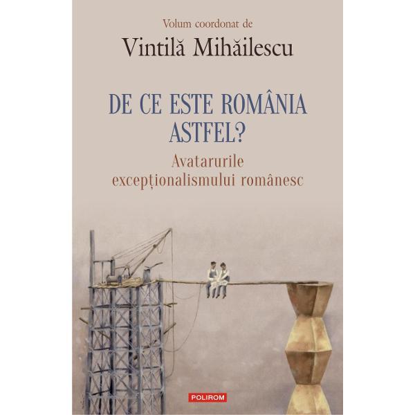 De ce este România altfelse întreba în 2013 Lucian Boia într-un bine-cunoscut eseu care a stîrnit o adev&259;rat&259; gîlceav&259; a intelectualilor Astfel s-a n&259;scut ideea volumului coordonat de Vintil&259; Mih&259;ilescu mai întîi ca replic&259; reflexiv&259; la cartea lui Lucian Boia dar care s&259; mearg&259; mai departe de polemicile mai mult