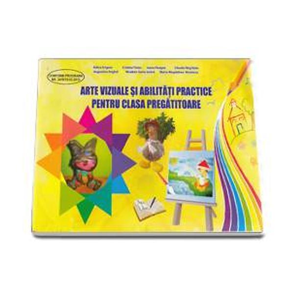 Arte vizuale si abilitati practice pentru clasa pregatitoare editia a II a