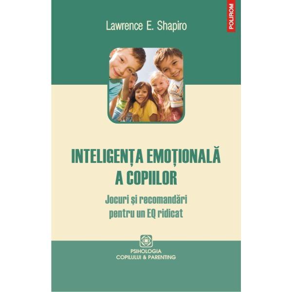 Un ghid pentru toti parintii care doresc sa dezvolte abilitatile sociale si emotionale ale copiilor lorInteligenta emotionala EQ reprezentata de abilitatile emotionale si sociale este considerata la fel de importanta ca inteligenta cognitiva IQ Spre deosebire insa de aceasta din urma inteligenta emotionala a copiilor poate fi