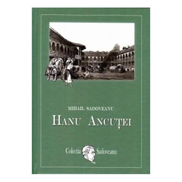 Hanu Ancutei este capodopera idilicului jovial si a subtilitatii barbareGeorge Calinescu