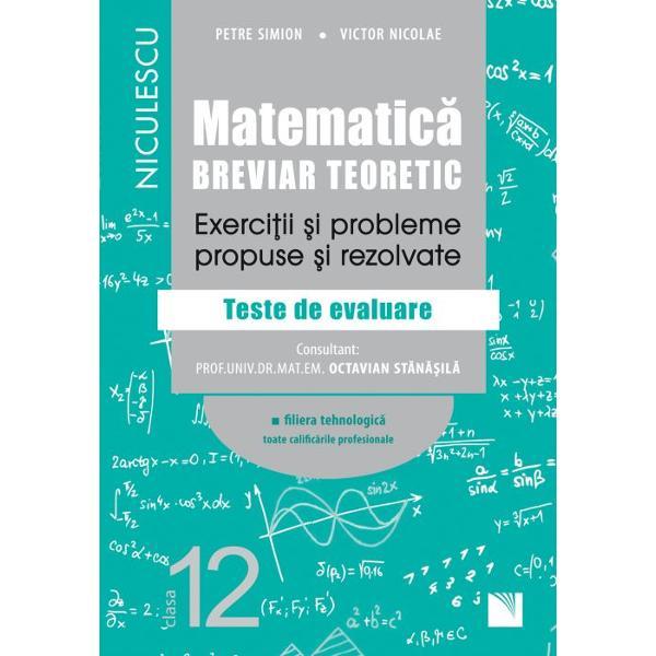 Matematica clasa a XII a Breviar teoretic Exercitii si probleme propuse si rezolvate Filiera tehnologica