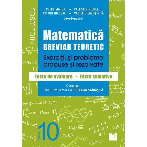 Matematica clasa a X a Breviar teoretic Exercitii si probleme propuse si rezolvate Filiera teoretica profilul real specializare matematica-informatica