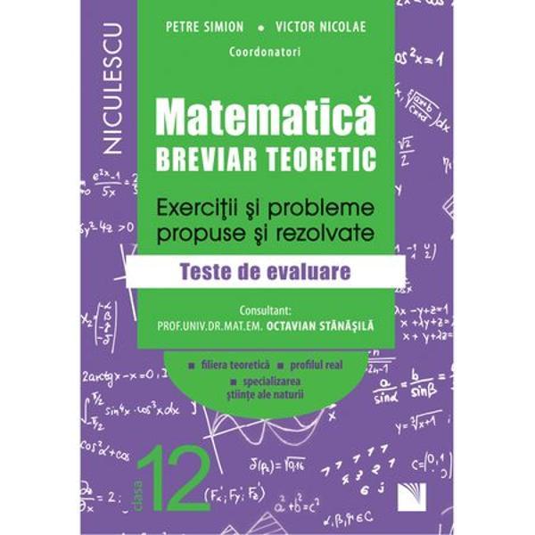 Matematica clasa a XII a Breviar teoretic Exercitii si probleme propuse si rezolvate Filiera teoretica profilul real specializare stiinte ale naturii