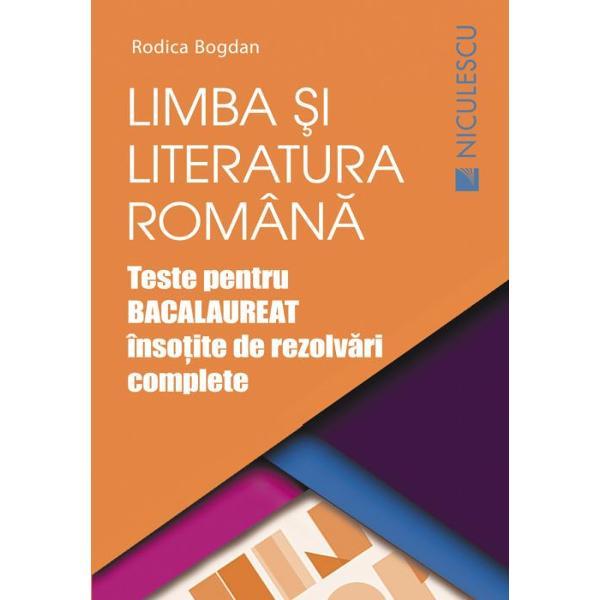 Limba si literatura romana Teste pentru bacalaureat insotite de rezolvari complete