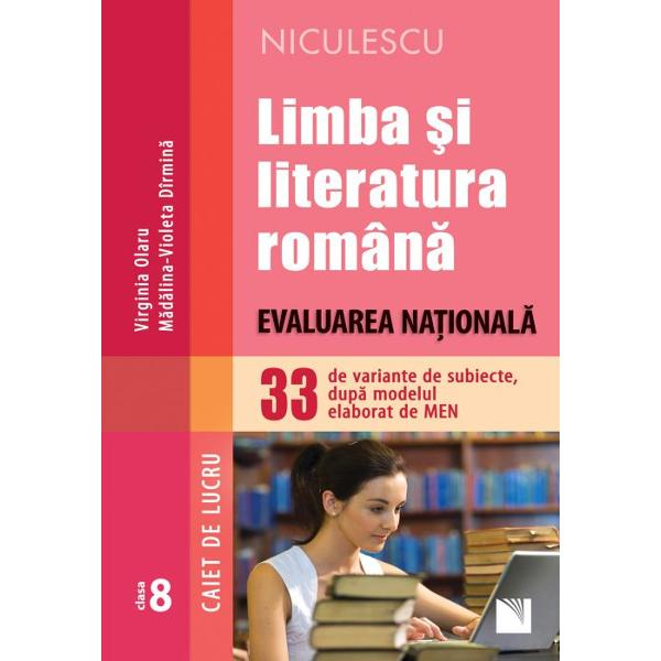 Limba si literatura romana Evaluare nationala clasa a VIII a 33 de variante dupa modelul elaborat de MEN Caiet de lucru
