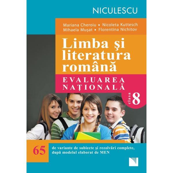 Limba si literatura romana Evaluare nationala clasa a VIII a 65 de variante de subiecte si rezolvari complete dupa modelul elaborat de MEN