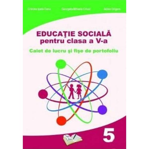 Educatie sociala caiet de lucru si fise de portofoliu pentru clasa a V a