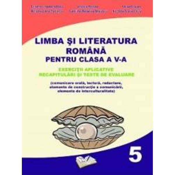 Limba si literatura romana pentru clasa a V a Exercitii aplicative recapitulari si teste de evaluare