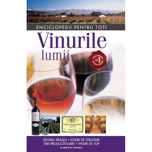 Vinurile lumii Istoria vinului Soiuri de struguri Tari producatoare Vinuri de top