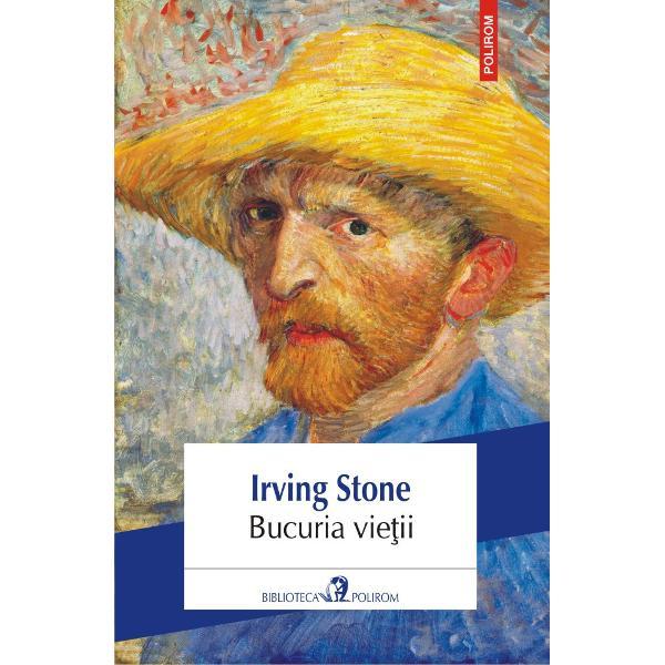 Romanul Bucuria vie&355;ii reia &351;aisprezece ani din via&355;a lui Vincent Van Gogh de cînd acesta era func&355;ionar la Galeriile Goupil din Londra pîn&259; la sinucidere la 37 de ani Urm&259;rind peregrin&259;rile personajului s&259;u Irving Stone surprinde deopotriv&259; duritatea vie&355;ii minerilor din Borinage entuziasmul &351;i fr&259;mînt&259;rile grupului de pictori