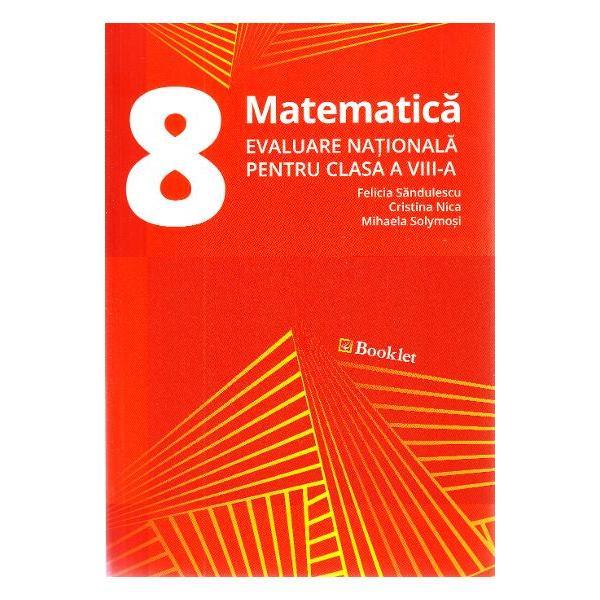 Evaluare nationala Matematica pentru clasa a VIII-a contine • peste 700 de exercitii si probleme recapitulative cuprinse in 8 capitole de algebra si 6 capitole de geometrie care acopera continuturile prevazute in programa scolara pentru Evaluarea nationala Problemele construite dupa modelul subiectelor date la examen valorifica si fixeaza notiunile teoretice invatate la clasa asigurand elevilor o pregatire eficienta • 12 variante de