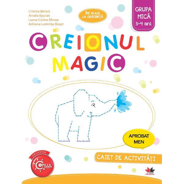 Creionul magic Caiet de activitati Grupa mica 3-4 ani