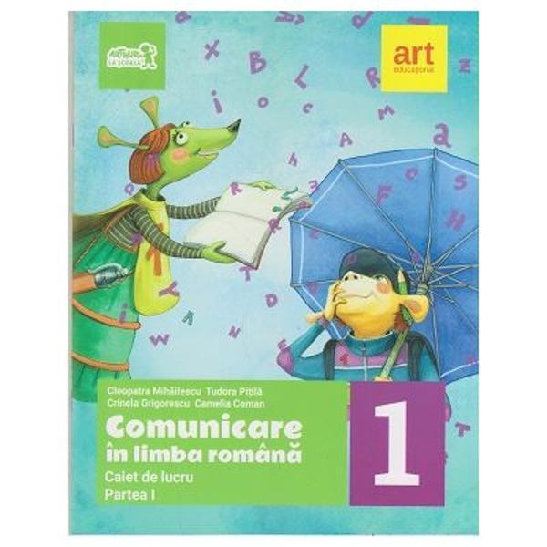 Comunicare in limba romana caiet de lucru partea I clasa I