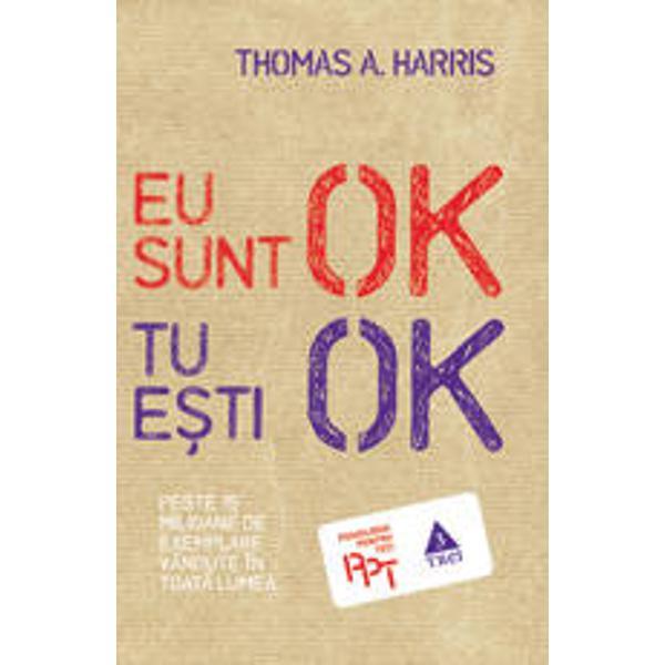 Peste 15 milioane de exemplare vandute in toata&131; lumeaInca&131; din primii ani de viata&131; adopta&131;m o anumita&131; pozitie de viata&131; fata&131; de noi si fata&131; de ceilalti Majoritatea chiar si cei cu o copila&131;rie fericita&131; actioneaza&131; din pozitia Eu nu sunt OK   Tu esti OK sustine Thomas A Harris Plecand de la cele trei sta&131;ri ale eului din analiza tranzactionala&131; psihiatrul american demonstreaza&131; in ce fel aceasta&131;