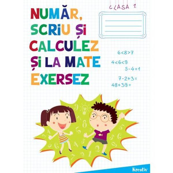 Numar scriu si calculez si la mate exersezAuxiliar pentru clasa I