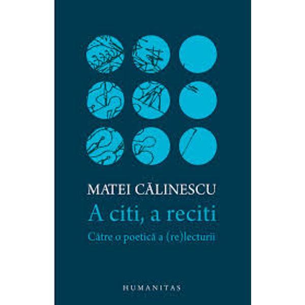 """""""În «Epilogul» c&259;r&539;ii saleA citi a reciti C&259;tre o poetic&259; a relecturiiintitulat&259; în versiunea sa original&259;Rereading Matei C&259;linescu"""
