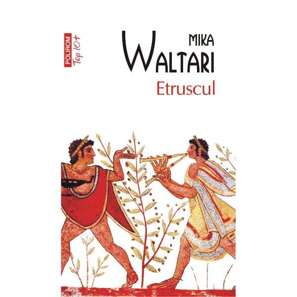 Traducere din limba finlandez&259; de Teodor PalicEtruscul– bestsellerul interna&355;ional al lui Mika Waltari autorul romanelorEgipteanul&351;iAman&355;ii din Bizan&355;Etrusculeste o