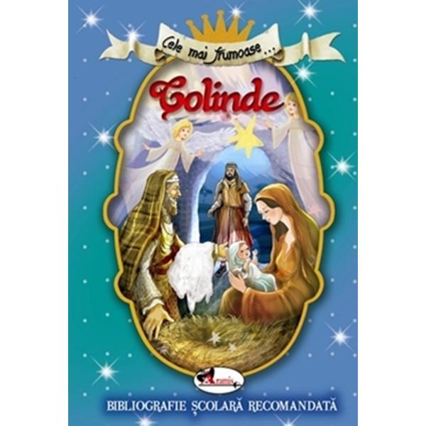 Deprinderea de a colinda de a saluta cu mare bucurie Na&351;terea Domnului de a-l întâmpina cu ur&259;ri daruri petreceri cântece &351;i jocuri este str&259;veche Colindatul deschide amplul ciclu al S&259;rb&259;torilor de Iarn&259; Repertoriul tradi&355;ional al obiceiurilor române&351;ti desf&259;&351;urate cu ocazia Anului Nou dar &351;i a Cr&259;ciunului cuprinde colinde de copii colinde de ceat&259; colindele propriu-zise cântecele