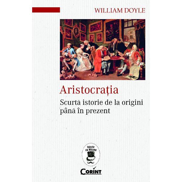 William Doyle vorbe&537;te în acest captivant eseu despre apari&539;ia în Antichitate a ideii de aristocra&539;ie despre evolu&539;ia ei în epoca medieval&259; &537;i despre descompunerea acestei clase sociale în ultimele dou&259; veacuri Miturile pe care aristocra&539;ii au c&259;utat întotdeauna s&259; le cultive sunt contestate cu argumente solide dezv&259;luindu-se în acela&537;i timp adev&259;ratele surse ale durabilei lor puteri