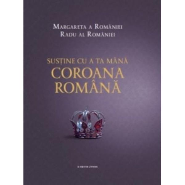 Sustine cu a ta mana Coroana Romana Margareta a Romaniei Radu al Romaniei
