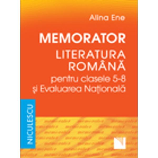 Conceput&259; în format de buzunar lucrarea Memorator Literatura român&259; pentru clasele 5-8 &351;i Evaluarea Na&355;ional&259; î&351;i propune s&259; vin&259; în sprijinul elevilor din ciclul gimnazial fiind un suport teoretic extrem de util atât pentru orele de curs cât &351;i pentru preg&259;tirea Examenului Na&355;ional la disciplina Limba &351;i literatura român&259; de la sfâr&351;itul clasei a VIII-a În