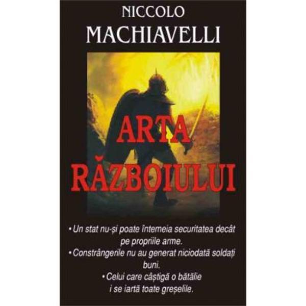 Cunoscut mai mult pentru lucrarea sa fundamentala Principele Machiavelli se arata si un bun cunoscator al celeilalte fete a politicii razboiul