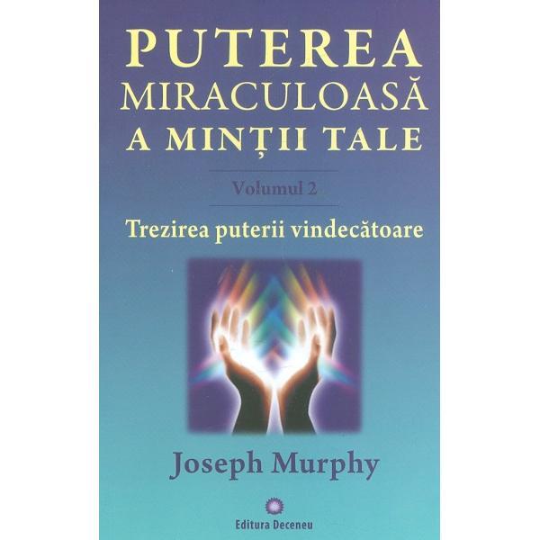 Puterea miraculoasa a mintii tale volumul IITrezirea puterii vindecatoare