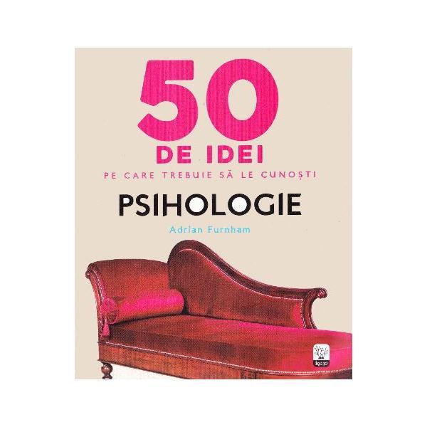 50 de idei pe care trebuie sa le cunosti Psihologie
