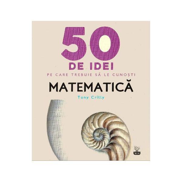 50 de idei pe care trebuie sa le cunosti Matematica