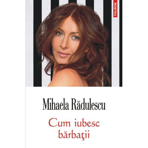 """O noua carte semnata de Mihaela Radulescu autoarea bestsellerurilorDespre lucrurile simpleNiste raspunsurisiIntreaba-ma orice""""Cum iubesc barbatiinu e un studiu despre ei ci mai mult despre noi femeile care vrem sa fim iubite si avem atitea de daruit Din lista de banuieli personale despre cum iubesc"""
