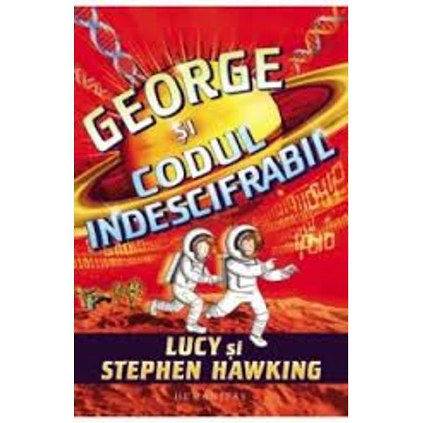 """George &351;i Annie pornesc într-o aventur&259; spa&355;ial&259; pentru a salva Universul""""O mai scurt&259; istorie a timpului pentru un public mai tân&259;r"""" USA TodayGeorge &351;i codul indescifrabil este al patrulea volum despre George Annie Eric &537;i bineîn&539;eles Cosmos scris în colaborare de Lucy &537;i Stephen"""
