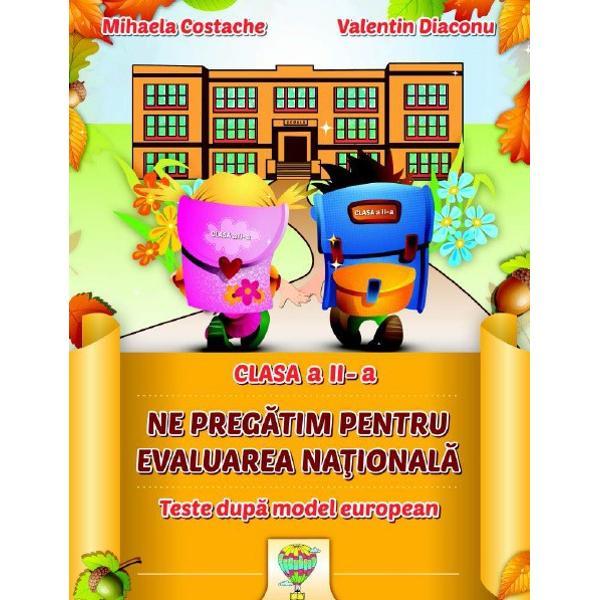 Ne pregatim de evaluarea nationala clasa a II a Testedupa model european