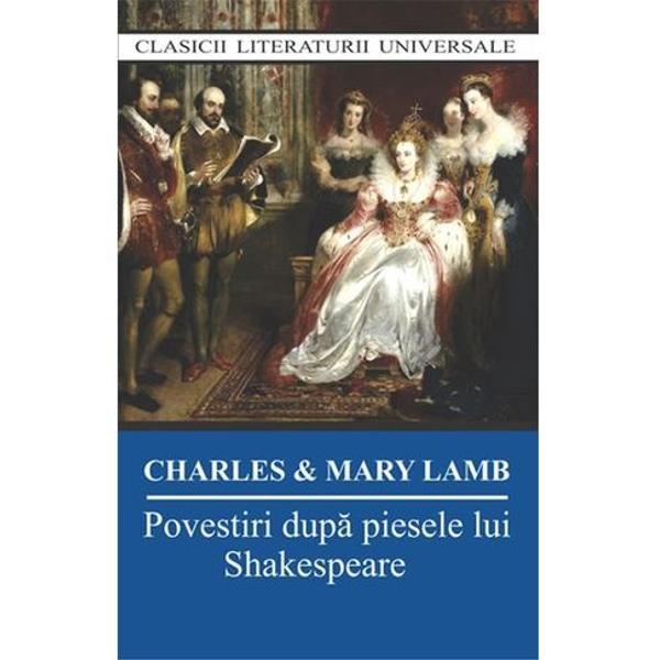 Pove&537;tirile dup&259; piesele lui Shakespeare figureaz&259; pe unul din primele zece locuri într-un clasament al lecturii întocmit de British Museum De altfel crea&539;ia shakespearian&259; este cunoscut&259; înc&259; de la vârst&259; copil&259;riei gra&539;ie edi&539;iilor succesive ale Povestirilor create de fra&539;ii LambÎntr-o prelegere de la Universitatea Oxford Andrew Cecil Bradley m&259;rturisea c&259;