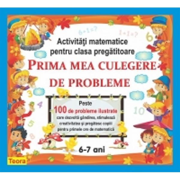 Peste 100 de probleme ilustrate care dezvolta gandirea stimuleaza creativitatea si pregatesc copii pentru primele ore de matematica6-7 ani