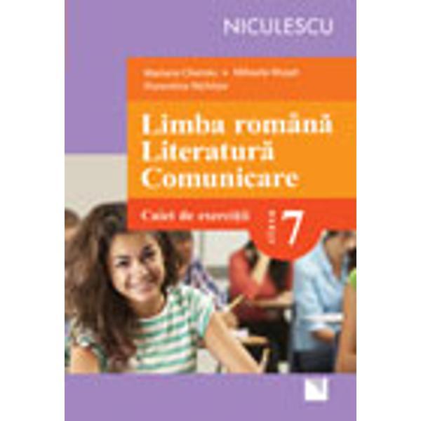 Limba romana Literatura comunicare Caiet de exercitii clasa a VII aAcest caiet de exerci&355;ii suplimentare se adreseaz&259; atât elevilor cu certe performan&355;e la limba &351;i literatura român&259; cât &351;i celor care doresc s&259;-&351;i îmbun&259;t&259;&355;easc&259; rezultatele &351;colare la aceast&259; disciplin&259; De asemenea lucrarea de fa&355;&259; este un instrument util cadrelor didactice pentru lucrul la