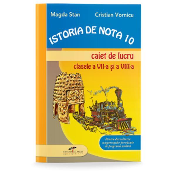 Istoria de nota 10 Caiet de lucru clasa clasele VII-VIII