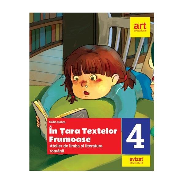 In tara textelor frumoase Atelier de limba si literatura romana clasa a IV a editia 2018