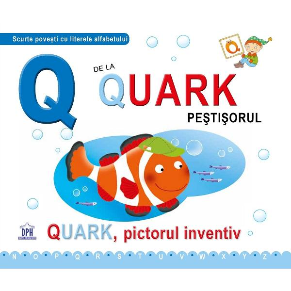 Quark pictorul inventiv Pentru elevii &537;i profesorii &537;colii de sub ap&259; este o zi important&259; trebuie s&259; soseasc&259; o savant&259; Pe&537;ti&537;orul Quark tân&259;r artist nu vrea s&259; piard&259; ocazia de a-i face portretul îns&259; risc&259; s&259; provoace un necaz  Specifica&539;ii Pagini 32 4 fi&351;e de lucru M&259;rimi225 x 19cmbr