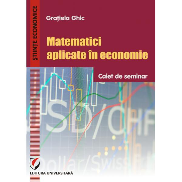 Matematici aplicate in economie Caiet de seminar