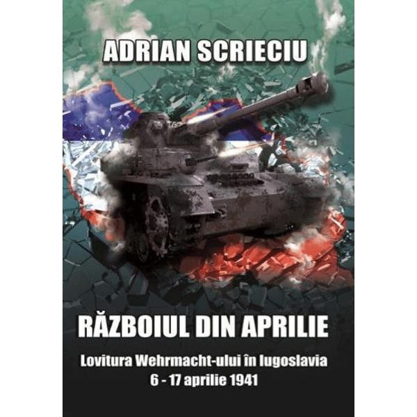Razboiul din aprilie Lovitura Wehrmacht-ului in Iugoslavia 6-17 aprilie 1941Cand Hitler s-a hotarat sa ocupe nordul Greciei la sfarsitul anului 1940 Iugoslavia nu se afla pe lista scurta a dictatorului german Ulterior in urma evolutiei lucrurilor care a luat o turnura nefavorabila Iugoslaviei aceasta s-a gasit in stare de razboi cu Germania incepand cu data de 6 aprilie 1941 Prin ocuparea rapida a Iugoslaviei Hitler considera ca avea sa aiba mana libera in Est impotriva