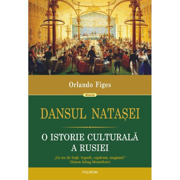 Dansul Natasei O istorie culturala a Rusiei