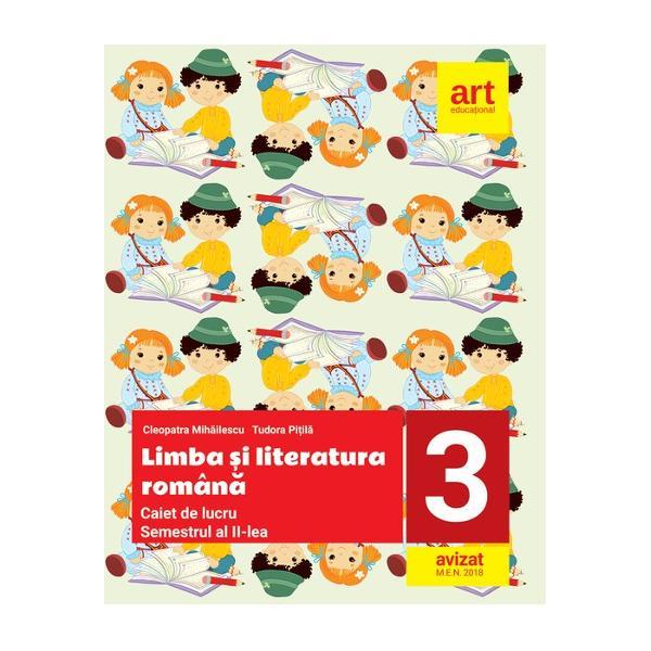 Caiet de limba si literatura romana clasa a III a semestrul II editia 2018