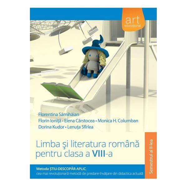 Culegere de limba si literatura romana clasa a VIII a semestrul II editia 2018 Metoda Stiu-Descopar-Aplic