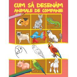 Aceasta carte ne invata cum sa desenam animale de companie catelusi pisici pesti broasca testoasa canar iguana papagal cal ponei iepure hamster porcusor de Guineea