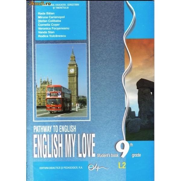 Limba engleza clasa a IX-a L2 2013 - Pathway to English - English my love