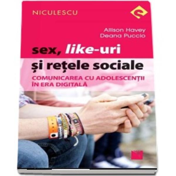 Sex like-uri si retele sociale Comunicarea cu adolescentii in era digitala